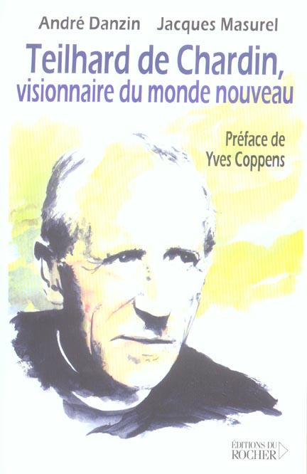 TEILHARD DE CHARDIN - VISIONNAIRE DU MONDE NOUVEAU