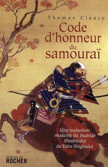 CODE D'HONNEUR DU SAMOURAI - UNE TRADUCTION MODERNE DU BUSHIDO SHOSHINSHU DE TAIRA SHIGESUKE