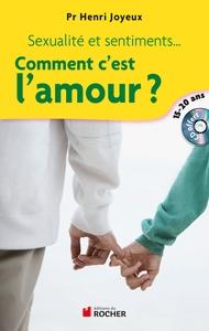 COMMENT C'EST L'AMOUR ? - SEXUALITE ET SENTIMENTS, AMITIES, ATTIRANCE, AMOUR... REPONSES AUX QUESTIO