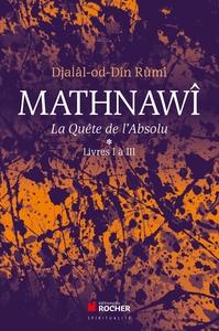 MATHNAWI, LA QUETE DE L'ABSOLU T1 - TOMES 1, LIVRES I A III
