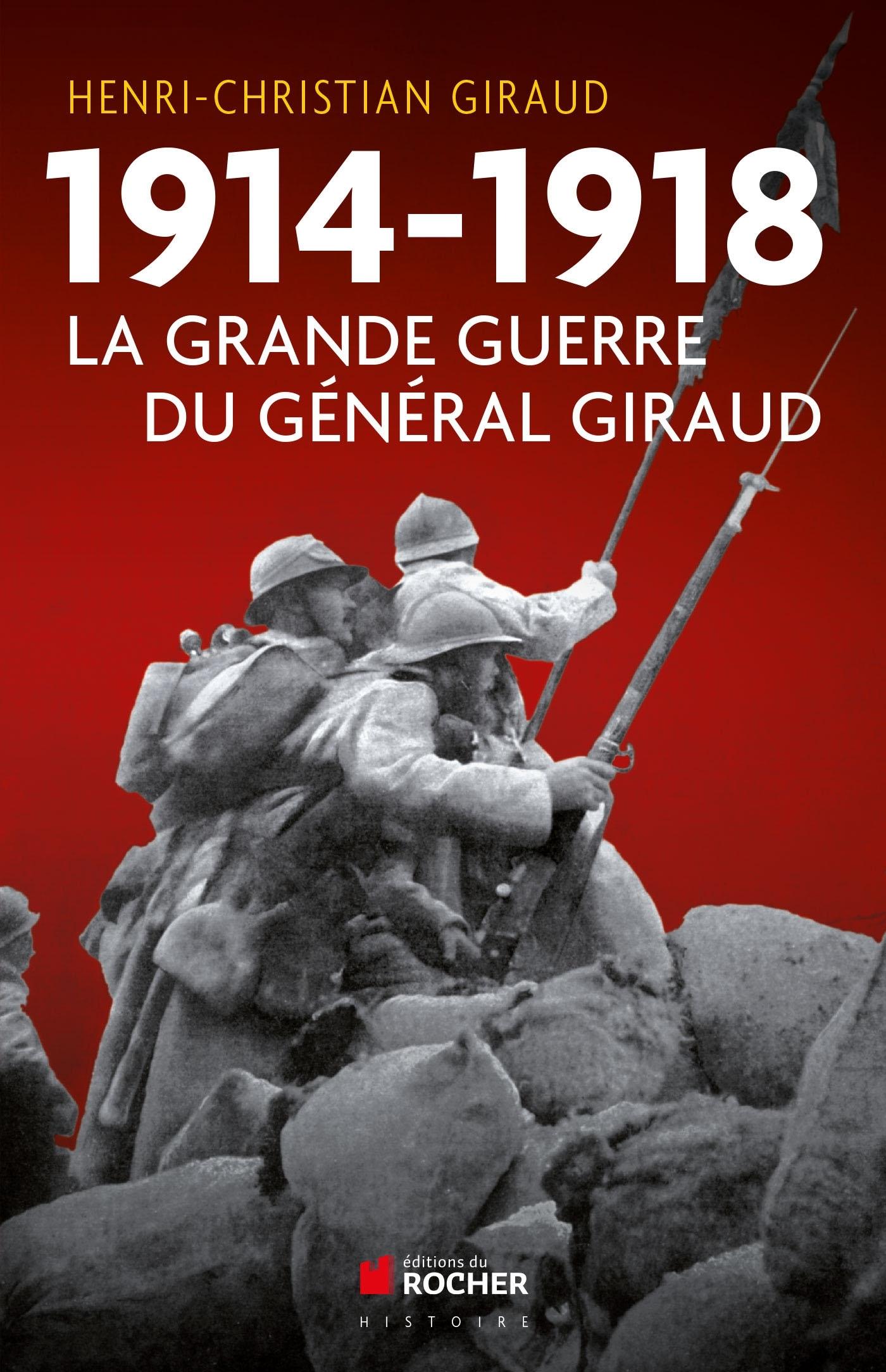 1914-1918 - LA GRANDE GUERRE DU GENERAL GIRAUD