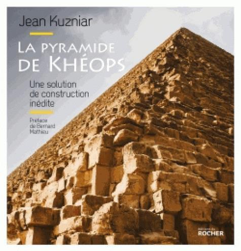 LA PYRAMIDE DE KHEOPS - UNE SOLUTION DE CONSTRUCTION INEDITE