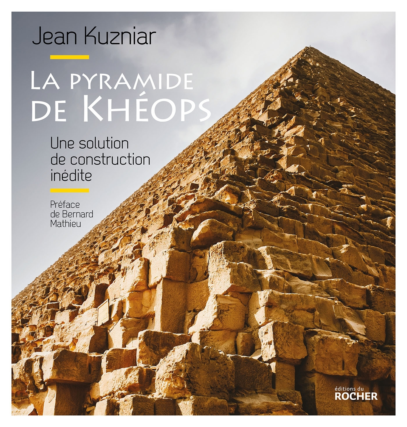 LA PYRAMIDE DE KHEOPS - UNE SOLUTION DE CONSTRUCTION INEDITE