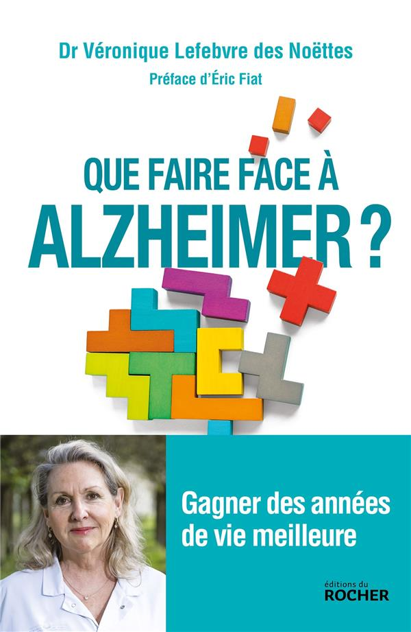 QUE FAIRE FACE A ALZHEIMER ? - GAGNER DES ANNEES DE VIE MEILLEURE