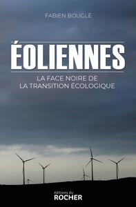 EOLIENNES : LA FACE NOIRE DE LA TRANSITION ECOLOGIQUE