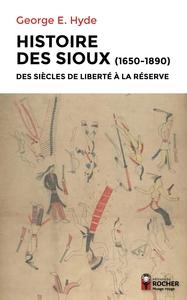 HISTOIRE DES SIOUX - DES SIECLES DE LIBERTE A LA RESERVE, 1650-1890