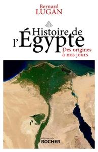 HISTOIRE DE L'EGYPTE - DES ORIGINES A NOS JOURS