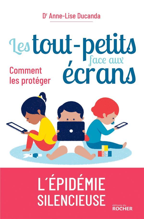 LES TOUT-PETITS FACE AUX ECRANS - COMMENT LES PROTEGER