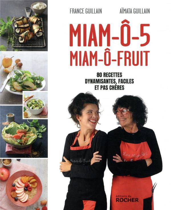 MIAM-O-5, MIAM-O-FRUIT - 80 RECETTES DYNAMISANTES, FACILES ET PAS CHERES