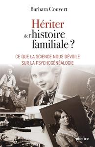 HERITER DE L'HISTOIRE FAMILIALE ? - CE QUE LA SCIENCE NOUS DEVOILE SUR LA PSYCHOGENEALOGIE