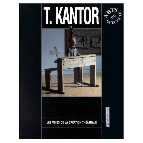 TADEUSZ KANTOR T1-LES VOIES DE LA CREATION THEATRALE