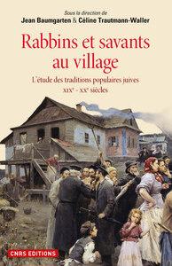 RABBINS ET SAVANTS AU VILLAGE. L'ETUDE DES TRADITIONS POPULAIRES JUIVES XIXE - XXE SIECLES