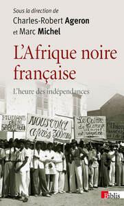 L'AFRIQUE NOIRE FRANCAISE. L'HEURE DES INDEPENDANCES