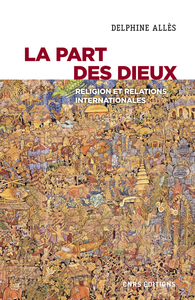 LA PART DES DIEUX - RELIGION ET RELATIONS INTERNATIONALES