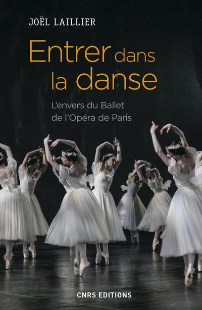 ENTRER DANS LA DANSE. L'ENVERS DU BALLET DE L'OPERA DE PARIS