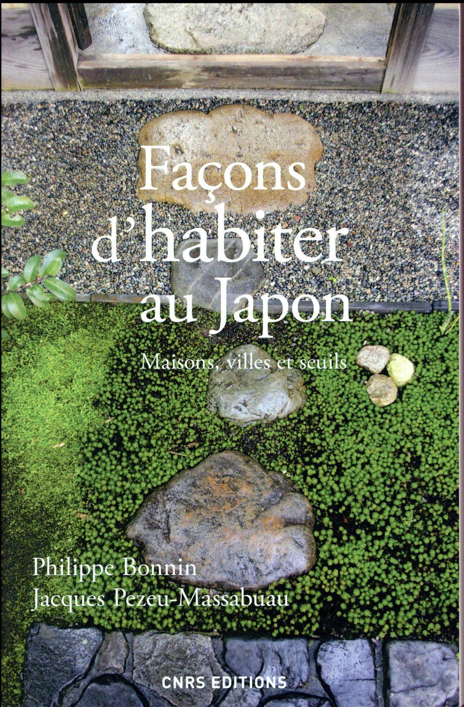 FACONS D'HABITER AU JAPON. MAISONS, VILLES ET SEUILS