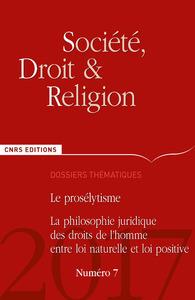 SOCIETE, DROIT ET RELIGION - NUMERO 7 LE PROSELYTISME - LA PHILOSOPHIE JURIDIQUE DES DROITS L'HOMME