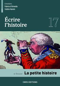 ECRIRE L'HISTOIRE - NUMERO 17 LA PETITE HISTOIRE