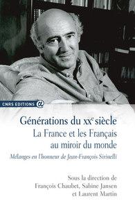 GENERATIONS DU XXE SIECLE - LA FRANCE ET LES FRANCAIS AU MIROIR DU MONDE