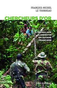CHERCHEURS D'OR - L'ORPAILLAGE CLANDESTIN EN GUYANE FRANCAISE