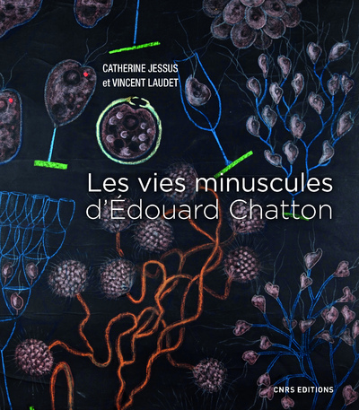 MICRO-ORGANISMES. EDOUARD CHATTON, BIOLOGISTE D'EXCEPTION