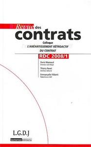 REVUE DES CONTRATS N 1 - 2008 - COLLOQUE : L'ANEANTISSEMENT RETROACTIF DU CONTRAT