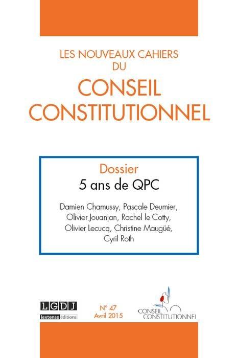 LES NOUVEAUX CAHIERS DU CONSEIL CONSTITUTIONNEL N 47 AVRIL 2015 - 5 ANS DE QPC