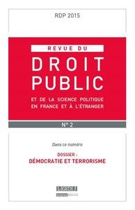 REVUE DU DROIT PUBLIC N 2 2015 - DEMOCRATIE ET TERRORISME