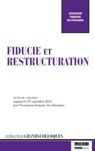 FIDUCIE ET RESTRUCTURATION - ACTES DU COLLOQUE ORGANISE LE 25 SEPTEMBRE 2014 PAR L'ASSOCIATION FRANC