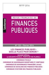 REVUE FRANCAISE DE FINANCES PUBLIQUES N 133 - 2016 - LES FINANCES PUBLIQUES : QUELLE PLACE POUR DEMA