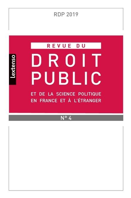 REVUE DU DROIT PUBLIC ET DE LA SCIENCE POLITIQUE EN FRANCE ET ETRANGER 4-2019
