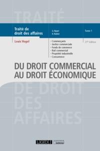 DU DROIT COMMERCIAL AU DROIT ECONOMIQUE - 21E ED. - COMMERCANTS,JUSTICE COMMERCIALE,FONDS DE COMMERC