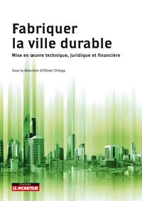 FABRIQUER LA VILLE DURABLE - MISE EN  OEUVRE TECHNIQUE, JURIDIQUE ET FINANCIERE