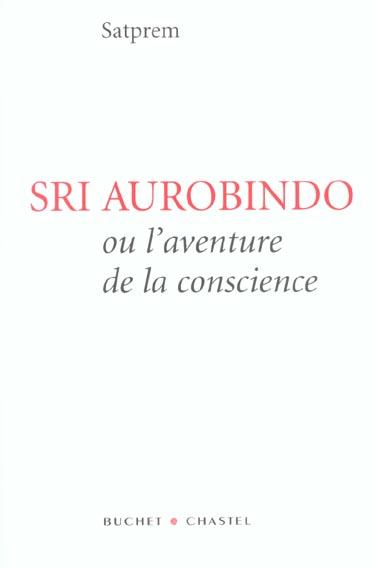 SRI AUROBINDO OU L AVENTURE DE LA CONSCIENCE