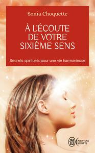 A L'ECOUTE DE VOTRE SIXIEME SENS - SECRETS SPIRITUELS POUR UNE VIE HARMONIEUSE