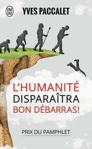 L'HUMANITE DISPARAITRA, BON DEBARRAS !