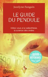 LE GUIDE DU PENDULE - INITIEZ-VOUS A LA RADIESTHESIE, LA SCIENCE DES ONDES