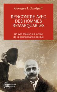 RENCONTRE AVEC DES HOMMES REMARQUABLES - UN LIVRE MAJEUR SUR LA VOIE DE LA CONNAISSANCE PERDUE