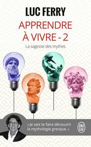 APPRENDRE A VIVRE - VOL02 - LA SAGESSE DES MYTHES