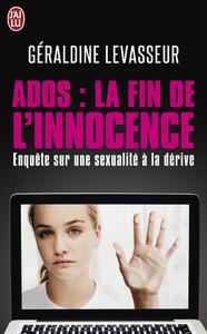ADOS : LA FIN DE L'INNOCENCE - ENQUETE SUR UNE SEXUALITE A LA DERIVE