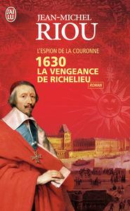 1630 LA VENGEANCE DE RICHELIEU - L'ESPION DE LA COURONNE