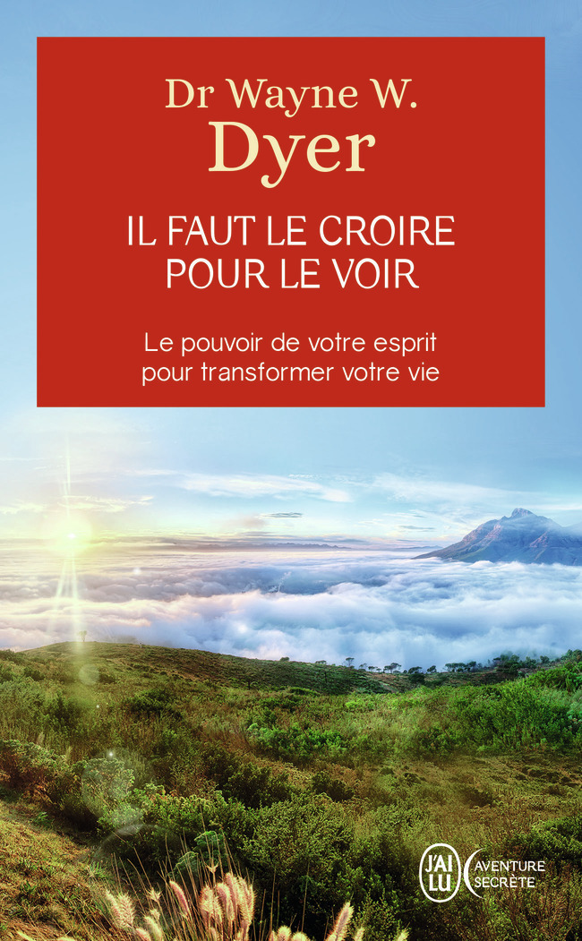 IL FAUT LE CROIRE POUR LE VOIR - LA VOIE DE VOTRE TRANSFORMATION PERSONNELLE