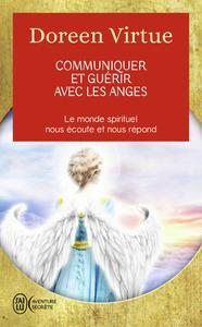 COMMUNIQUER ET GUERIR AVEC LES ANGES - LE MONDE SPIRITUEL NOUS ECOUTE ET NOUS