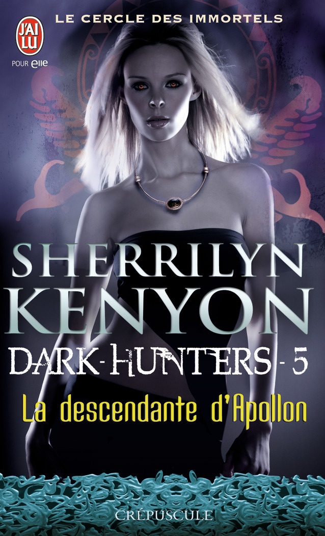 LE CERCLE DES IMMORTELS - DARK-HUNTERS - T05 - LA DESCENDANTE D'APOLLON