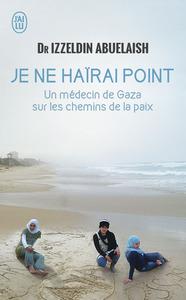 JE NE HAIRAI POINT - UN MEDECIN DE GAZA SUR LES CHEMINS DE LA PAIX