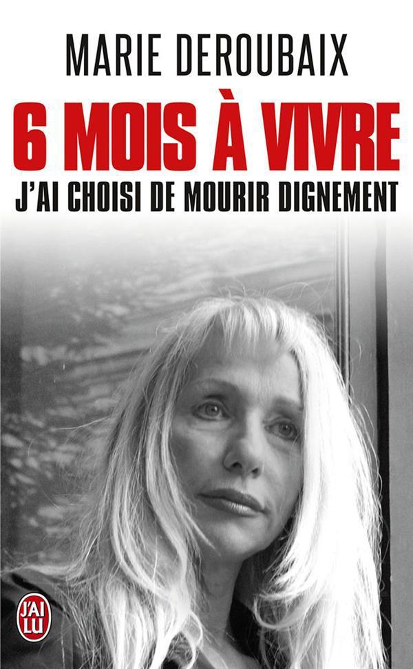SIX MOIS A VIVRE - J AI CHOISI DE MOURIR DIGNEMENT