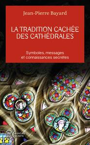 LA TRADITION CACHEE DES CATHEDRALES - DU SYMBOLISME MEDIEVAL A LA REALISATION ARCHITECTURALE