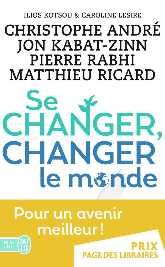 SE CHANGER, CHANGER LE MONDE - DES SOLUTIONS CONCRETES POUR MIEUX VIVRE ENSEMBLE