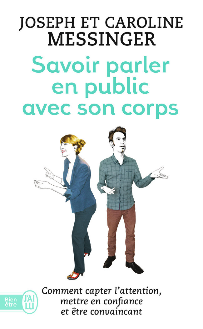 SAVOIR PARLER EN PUBLIC AVEC SON CORPS - COMMENT CAPTER L'ATTENTION, METTRE EN CONFIANCE ET ETRE CON