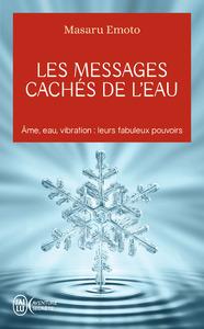 LES MESSAGES CACHES DE L'EAU - AME, EAU, VIBRATION : LEURS FABULEUX POUVOIRS